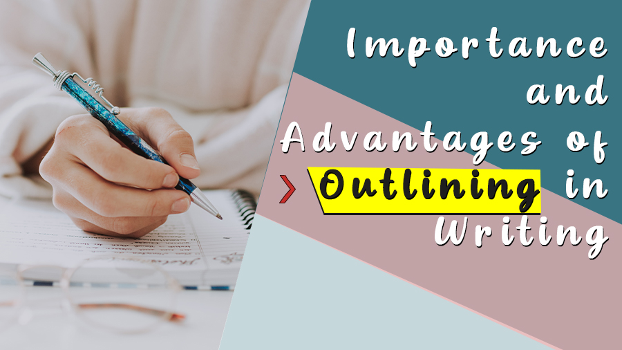 Importance and Advantages of Outlining in Writing