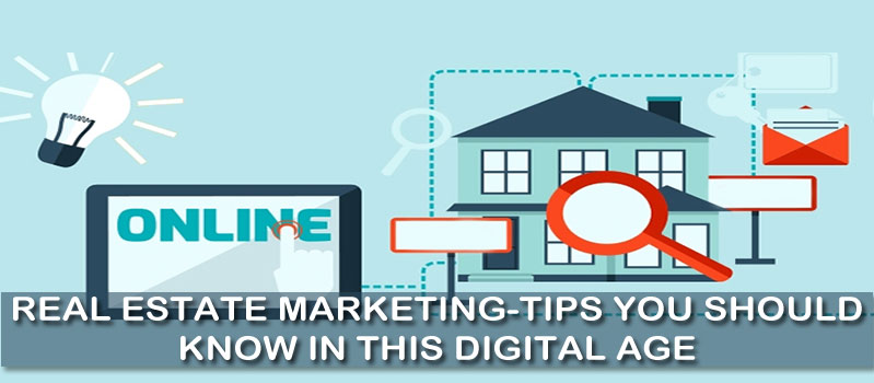REAL ESTATE MARKETING-TIPS YOU SHOULD KNOW IN THIS DIGITAL AGE