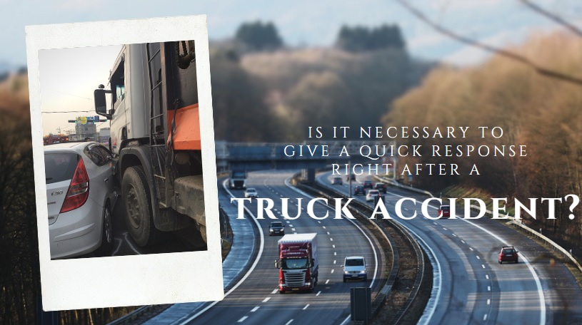 Is it Necessary to Give a Quick Response Right After a Truck Accident?