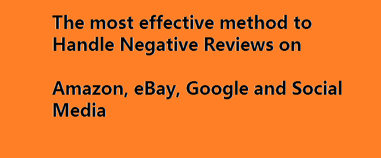 The most effective method to Handle Negative Reviews on Amazon, eBay, Google and Social Media