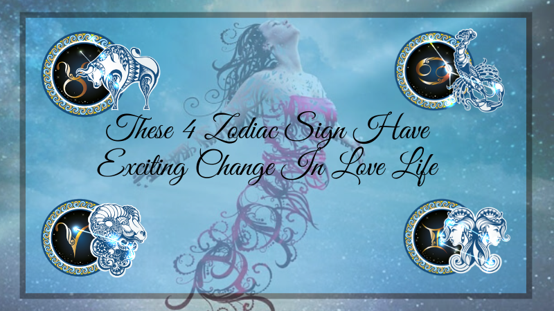 These 4 Zodiac Sign Have Exciting Change In Love Life