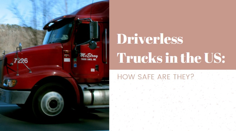 Driverless Trucks in the US: How Safe are They?