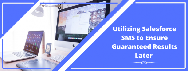 Utilizing Salesforce SMS to Ensure Guaranteed Results Later