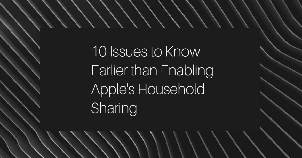 10 Issues to Know Earlier than Enabling Apple's Household Sharing