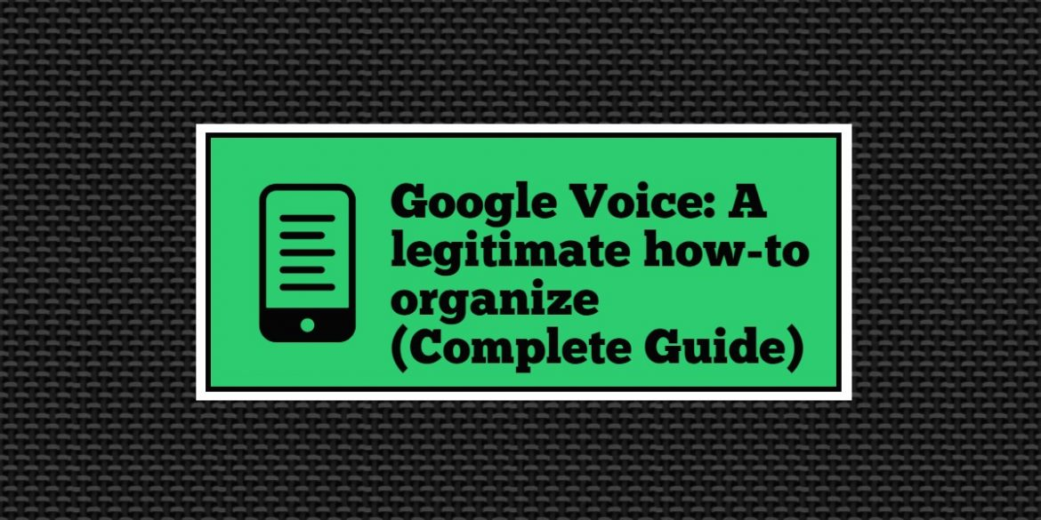 Google Voice: A legitimate how-to organize (Complete Guide)