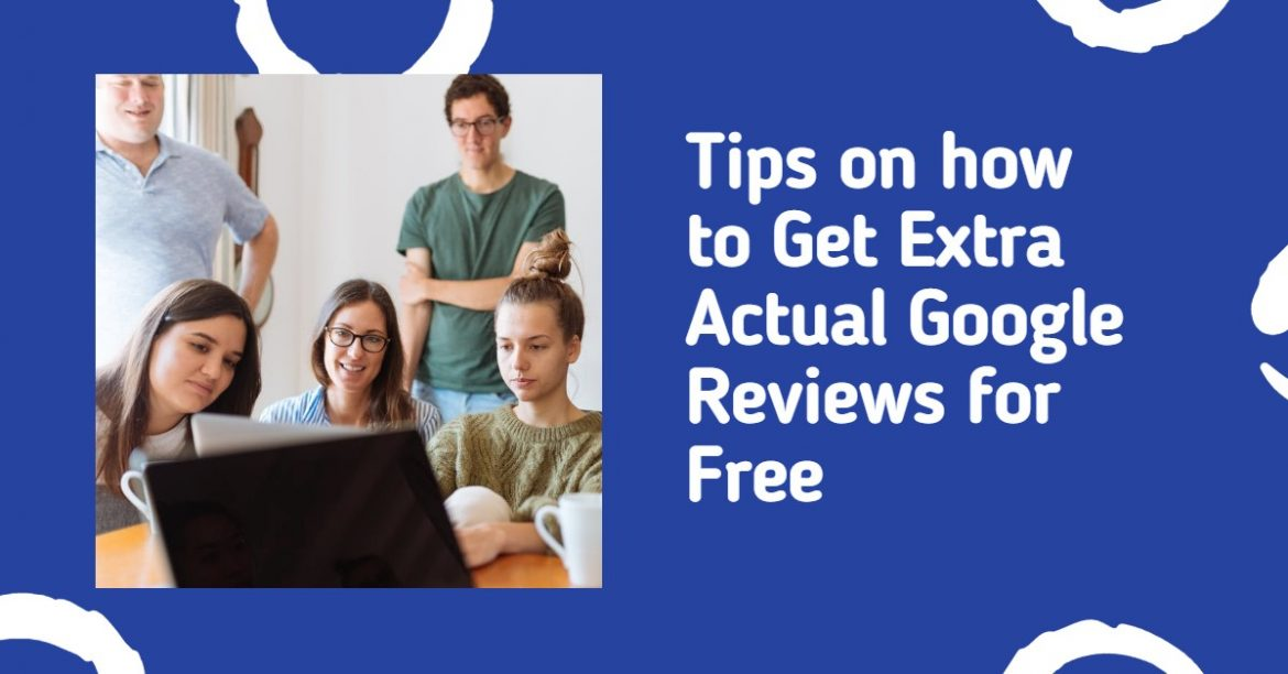 Tips on how to Get Extra Actual Google Reviews for Free