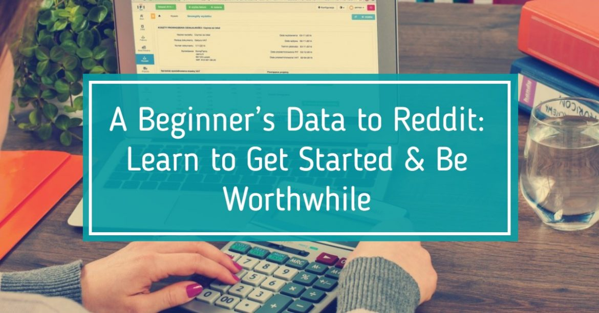 A Beginner's Data to Reddit: Learn to Get Started & Be Worthwhile