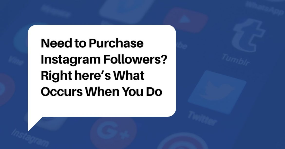 Need to Purchase Instagram Followers? Right here's What Occurs When You Do
