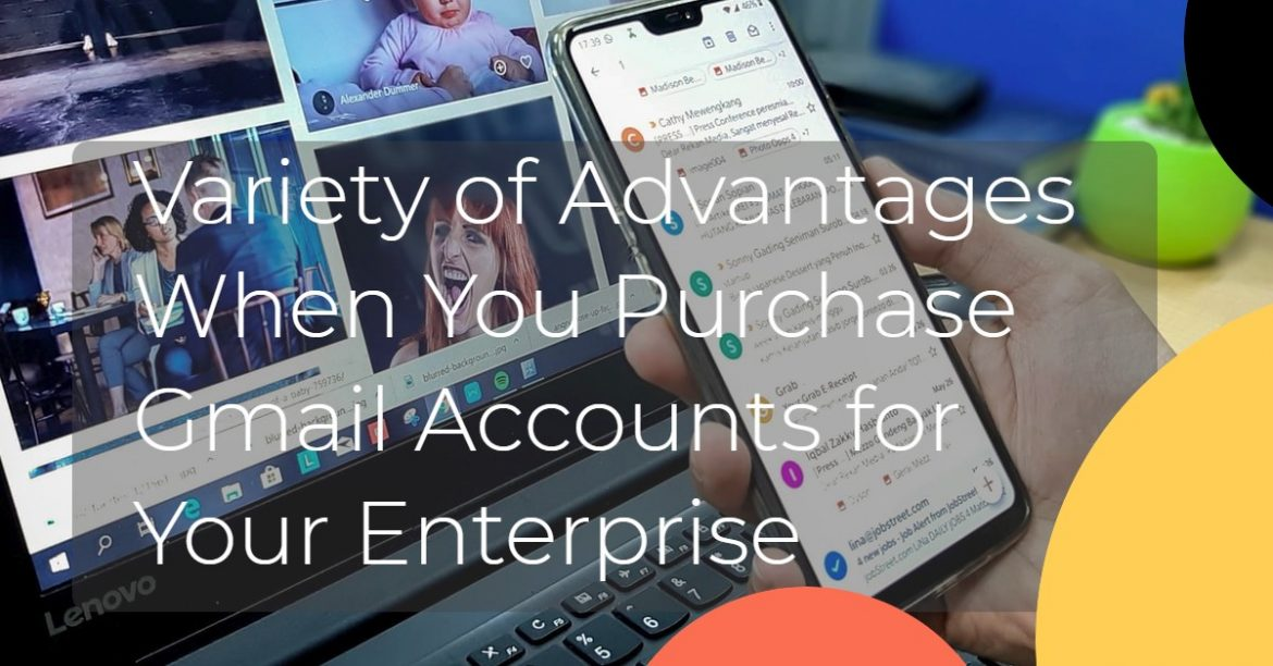 Variety of Advantages When You Purchase Gmail Accounts for Your Enterprise