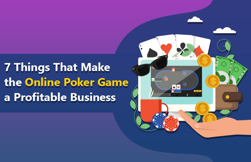 7 Things That Make the Online Poker Game a Profitable Business