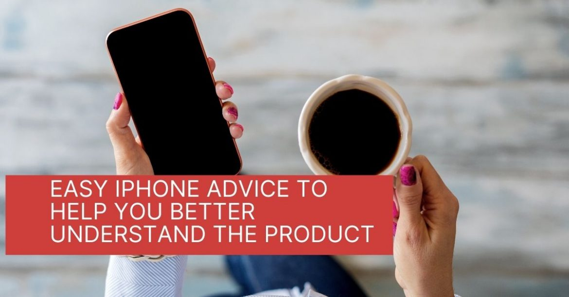 Easy Iphone Advice To Help You Better Understand The Product