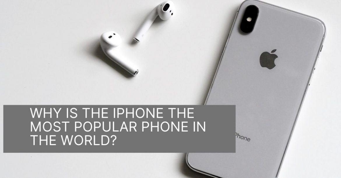 Why Is The IPhone The Most Popular Phone In The World_