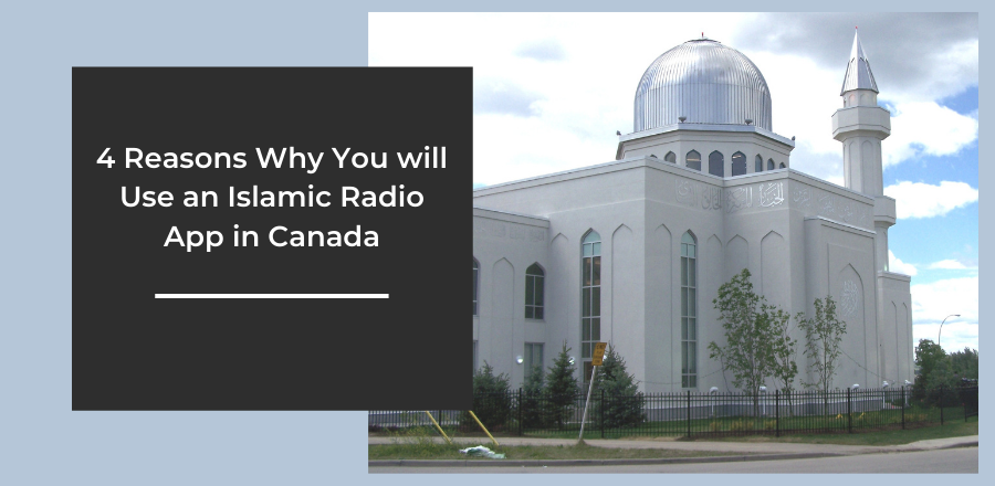 4 Reasons Why You will Use an Islamic Radio App in Canada