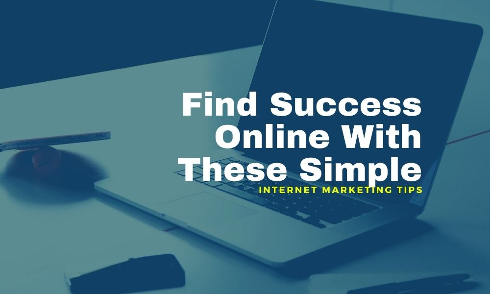 Find Success Online With These Simple Internet Marketing Tips