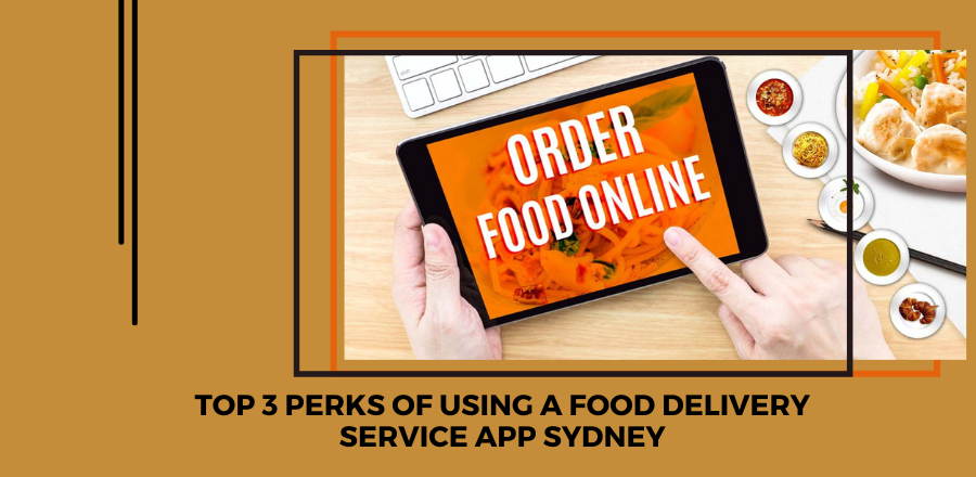 Top 3 Perks of Using a Food Delivery Service App Sydney