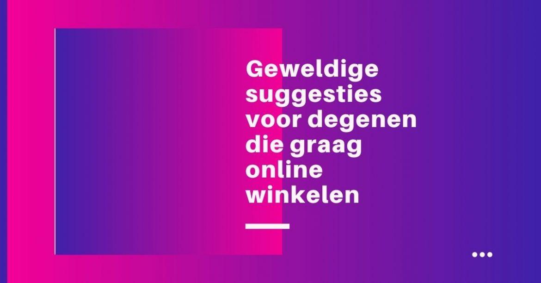Geweldige suggesties voor degenen die graag online winkelen