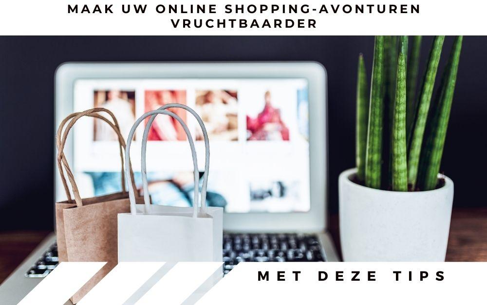 Maak uw online shopping-avonturen vruchtbaarder met deze tips