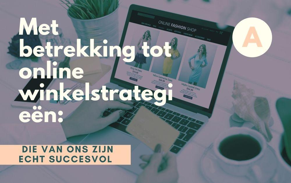 Met betrekking tot online winkelstrategieën: die van ons zijn echt succesvol