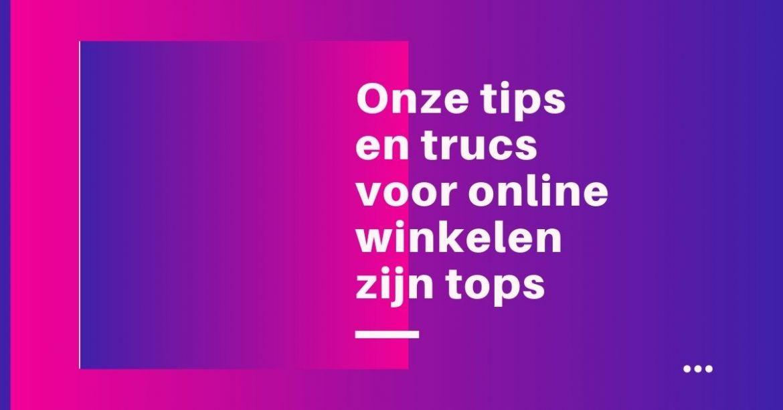 Onze tips en trucs voor online winkelen zijn tops