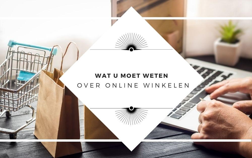 Wat u moet weten over online winkelen