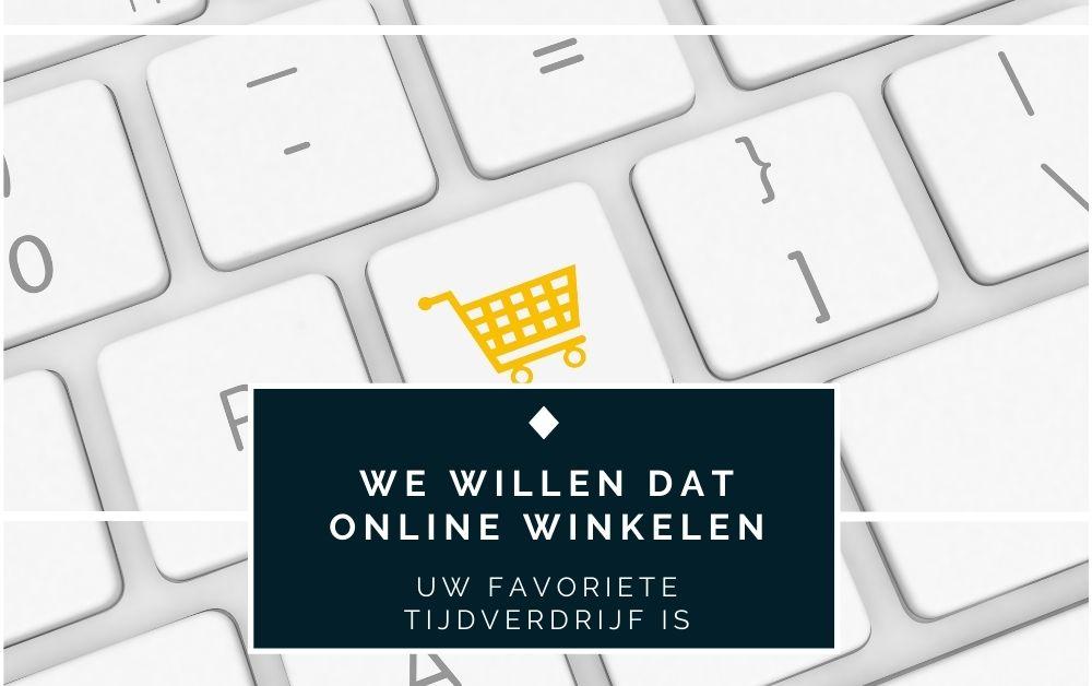 We willen dat online winkelen uw favoriete tijdverdrijf is