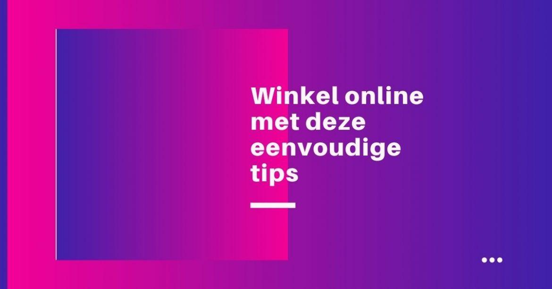 Winkel online met deze eenvoudige tips
