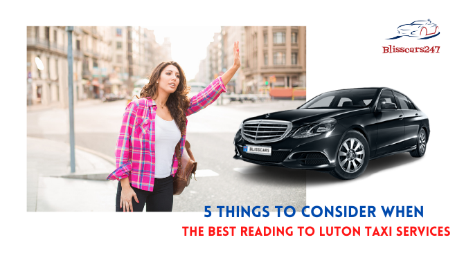 5 Things to Consider When Finding The Best Reading to Luton Taxi Services